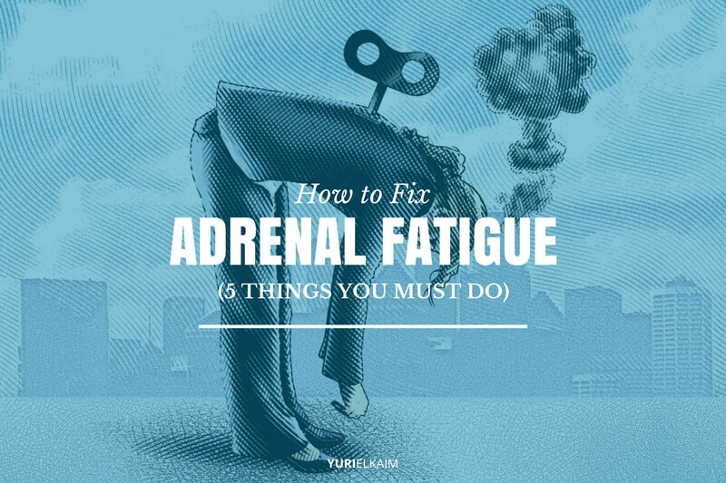 How to Fix Adrenal Fatigue (5 Things You Must Do)
