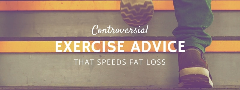 Controversial Exercise Advice That Speeds Fat Loss
