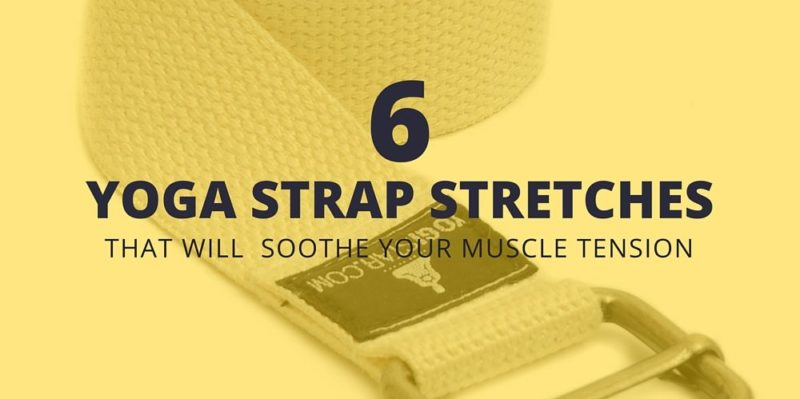 6 Yoga Strap Stretches That Will Soothe Your Muscle Tension