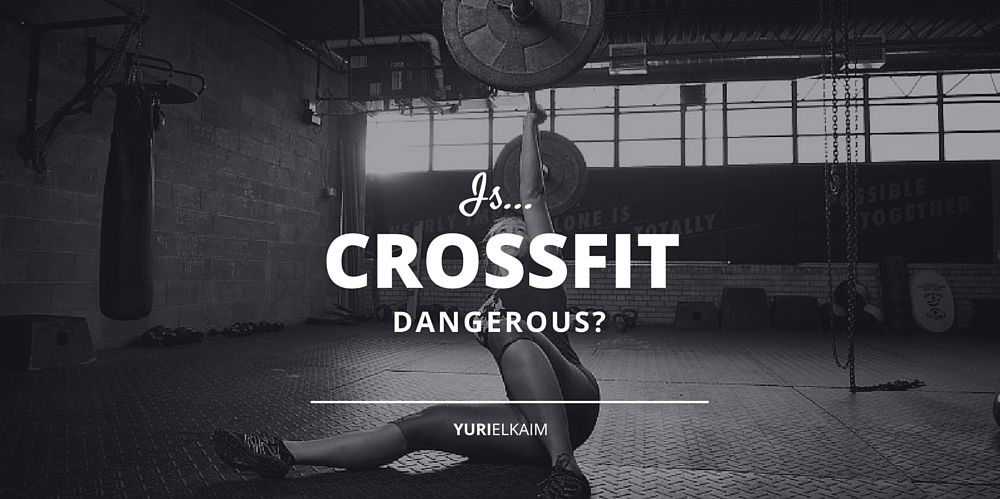 Is Crossfit Dangerous 5 Truths You Need To Know Yuri Elkaim