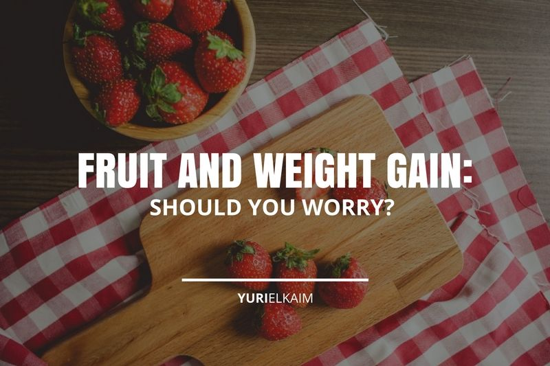 Fruit and Weight Gain - Should You Worry