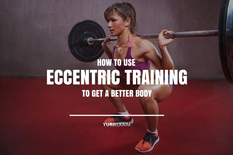 How to Use Eccentric Training to Get A Better Body
