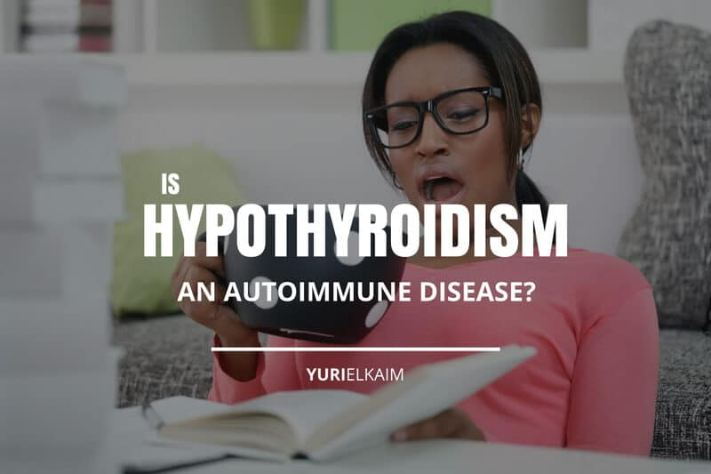 Is Hypothyroidism an Autoimmune Disease? Here's the Truth