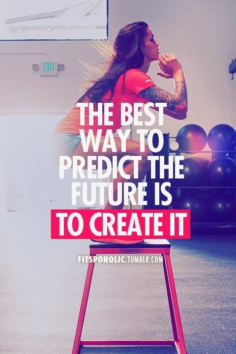 Fitness Quote 8 - The best way to predict the future